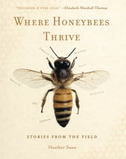 Where Honeybees Thrive - Stories from the Field ebook by Heather Swan