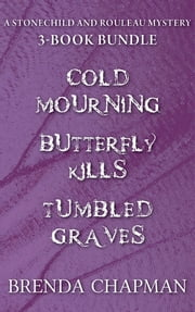 Stonechild and Rouleau Mysteries 3-Book Bundle - Tumbled Graves / Butterfly Kills / Cold Mourning ebook by Brenda Chapman