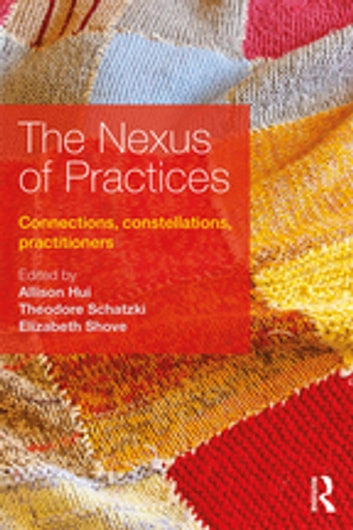 The Nexus of Practices - Connections, constellations, practitioners ebook by