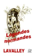 Légendes normandes ebook by Gaston Lavalley