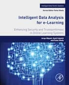 Intelligent Data Analysis for e-Learning - Enhancing Security and Trustworthiness in Online Learning Systems ebook by Jorge Miguel, Santi Caballé, Fatos Xhafa