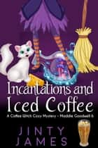 Incantations and Iced Coffee - Maddie Goodwell, #6 ebook by Jinty James