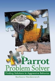 The Parrot Problem Solver ebook by Barbara Heidenreich