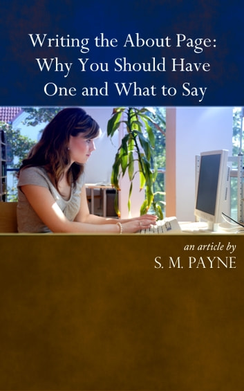Writing the About Page: Why You Need One and What to Say ebook by S. M. Payne