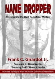 Name Dropper: Investigating the Clark Rockefeller Mystery ebook by Frank C. Girardot Jr.