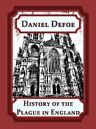 History of the Plague in England ebook by Daniel Defoe