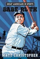 Great Americans in Sports: Babe Ruth ebook by Matt Christopher