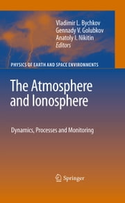 The Atmosphere and Ionosphere - Dynamics, Processes and Monitoring ebook by Vladimir Bychkov,Gennady Golubkov,Anatoly Nikitin