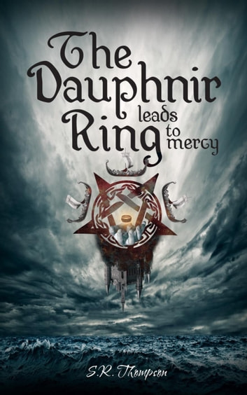 The Dauphnir Ring Leads to Mercy - The Dauphnir Ring, #1 ebook by S. R. Thompson