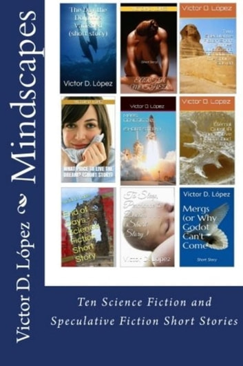 Mindscapes:Ten Science Fiction and Speculative Fiction Short Stories ebook by Victor D. Lopez
