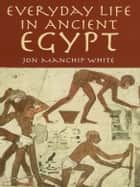 Everyday Life in Ancient Egypt ebook by Jon Manchip White