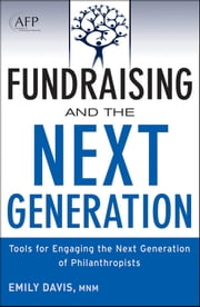 Fundraising and the Next Generation - Tools for Engaging the Next Generation of Philanthropists ebook by Emily Davis