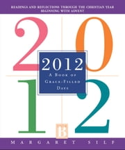2012: A Book of Grace-Filled Days ebook by Ms. Margaret Silf