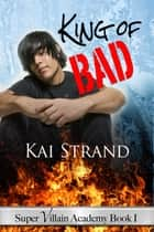 King Of Bad ebook by Kai Strand