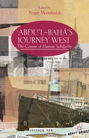'Abdu'l-Bahá's Journey West - The Course of Human Solidarity ebook by N. Mottahedeh