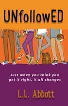 UNfollowED - A high school coming of age story for teens everywhere ebook by L.L. Abbott
