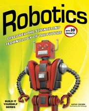 Robotics: Discover the Science and Technology of the Future with 25 Projects ebook by Ceceri, Kathy