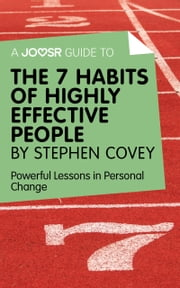 A Joosr Guide to... The 7 Habits of Highly Effective People by Stephen Covey: Powerful Lessons in Personal Change ebook by Joosr