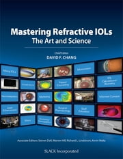 Mastering Refractive IOLs: The Art and Science ebook by David Chang