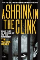 A Shrink in the Clink ebook by Tim Watson-Munro