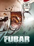 FUBAR: Empire of the Rising Dead ebook by Jeff McComsey, Steve Becker, Chuck Dixon,...