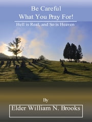 Be Careful What You Pray For! ebook by Elder William Brooks