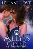 Ally's Guard (Book 4.5) - The Dragon Ruby Series, #4.5 ebook by Leilani Love