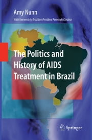 The Politics and History of AIDS Treatment in Brazil ebook by Amy Nunn