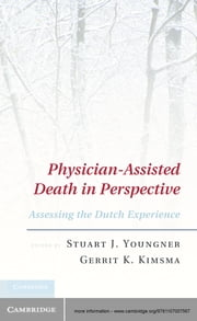 Physician-Assisted Death in Perspective - Assessing the Dutch Experience ebook by Stuart J. Youngner,Gerrit K. Kimsma