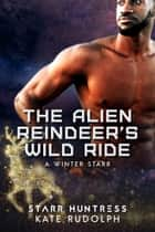 The Alien Reindeer's Wild Ride 電子書 by Kate Rudolph, Starr Huntress