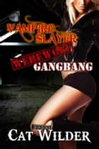 Vampire Slayer Werewolf Gangbang ebook by Cat Wilder