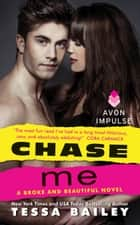 Chase Me - A Broke and Beautiful Novel 電子書 by Tessa Bailey