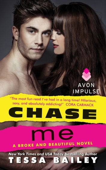 Chase Me - A Broke and Beautiful Novel ebook by Tessa Bailey