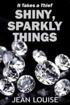 Shiny, Sparkly Things ebook by Jean Louise