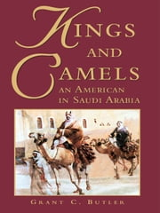 Kings and Camels - An American in Saudi Arabia ebook by Grant C. Butler