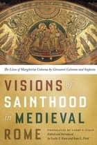 Visions of Sainthood in Medieval Rome - The Lives of Margherita Colonna by Giovanni Colonna and Stefania ebook by Larry Field, Lezlie S. Knox, Sean L. Field