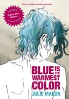 Blue Is the Warmest Color (ff) ebook by Julie Maroh