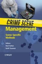 Crime Scene Management - Scene Specific Methods ebook by Raul Sutton, Keith Trueman