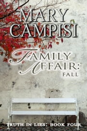 A Family Affair: Fall - Truth in Lies: Book Four ebook by Mary Campisi