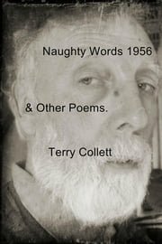 Naughty Words 1956 - & Other Poems. ebook by Terry Collett