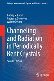 Channeling and Radiation in Periodically Bent Crystals ebook by Andrey V. Korol,Andrey V. Solov'yov,Walter Greiner