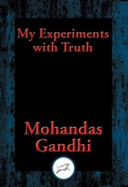 My Experiments with Truth - With Linked Table of Contents ebook by Mohandas Karamchand Gandhi