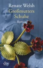 Großmutters Schuhe - Roman ebook by Renate Welsh