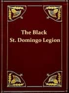 How the Black St. Domingo Legion Saved the Patriot Army in the Siege of Savannah, 1779 [Illustrated] ebook by T. G. Steward
