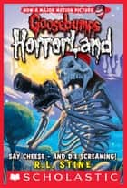 Say Cheese - And Die Screaming! (Goosebumps Horrorland #8) 電子書籍 by R.L. Stine