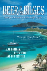 Beer in the Bilges - Sailing Adventures in the South Pacific ebook by Boreham; Jinks; Rossiter