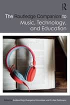 The Routledge Companion to Music, Technology, and Education ebook by Andrew King, Evangelos Himonides, S. Alex Ruthmann