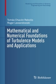 Mathematical and Numerical Foundations of Turbulence Models and Applications ebook by Tomás Chacón Rebollo,Roger Lewandowski