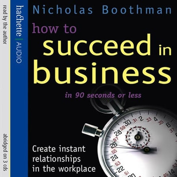 How To Succeed In Business In 90 Seconds Or Less audiobook by Nicholas Boothman