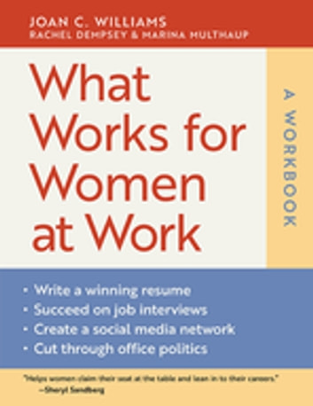 What Works for Women at Work: A Workbook ebook by Rachel Dempsey,Joan C. Williams,Marina Multhaup